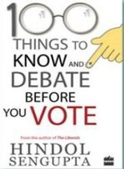 Buy Now 100 Things to Know and Debate before You Vote Book Hindol Seng
