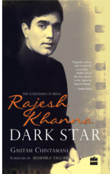 Dark Star: The Loneliness of Being Rajesh Khanna by Gautam Chintamani